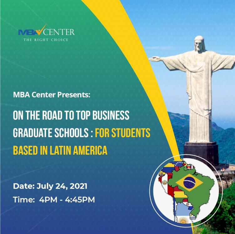 ON THE ROAD TO TOP BUSINESS SCHOOLS - FOR LATIN AMERICA BASED STUDENTS